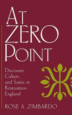 At Zero Point: Discourse, Culture, and Satire in Restoration England (Hardback)