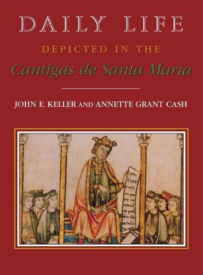 Daily Life Depicted in the Cantigas de Santa Maria - Studies in Romance Languages (Hardback)