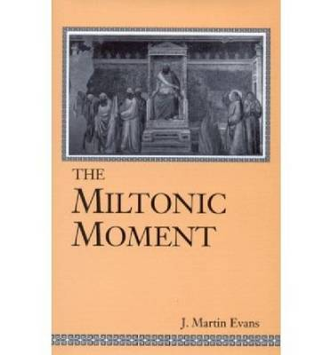The Miltonic Moment - Studies in the English Renaissance (Hardback)