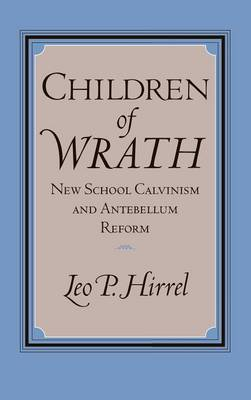 Children of Wrath: New School Calvinism and Antebellum Reform (Hardback)