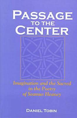 Passage to the Center: Imagination and the Sacred in the Poetry of Seamus Heaney (Hardback)