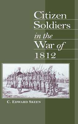 Citizen Soldiers in the War of 1812 (Hardback)