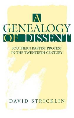 A Genealogy of Dissent: Southern Baptist Protest in the 20th Century (Hardback)