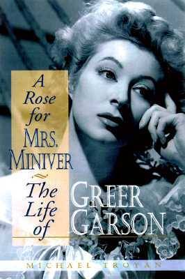 A Rose for Mrs. Miniver: The Life of Greer Garson (Hardback)