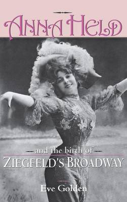 Anna Held and the Birth of Ziegfeld's Broadway (Hardback)