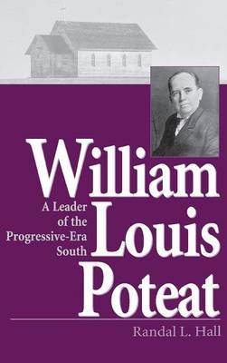 William Louis Poteat: A Leader of the Progressive-era South - Religion in the South (Hardback)