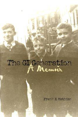 The GI Generation: A Memoir (Hardback)