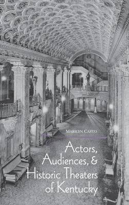 Actors, Audiences and Historic Theaters of Kentucky (Hardback)