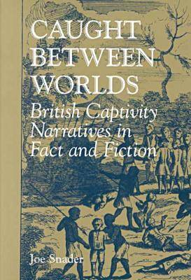 Caught Between Worlds: British Captivity Narratives in Fact and Fiction (Hardback)