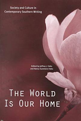 The World Is Our Home: Society and Culture in Contemporary Southern Writing (Hardback)