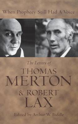 When Prophecy Still Had a Voice: The Letters of Thomas Merton and Robert Lax (Hardback)