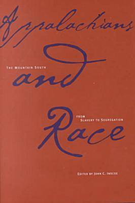 Appalachians and Race: The Mountain South from Slavery to Segregation (Hardback)