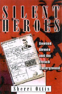 Silent Heroes: Downed Airmen and the French Underground (Hardback)