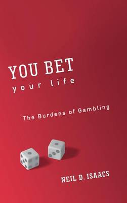 You Bet Your Life: The Burdens of Gambling (Hardback)
