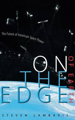 On the Edge of Earth: The Future of American Space Power (Hardback)