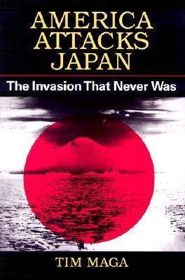 America Attacks Japan: The Invasion That Never Was (Hardback)