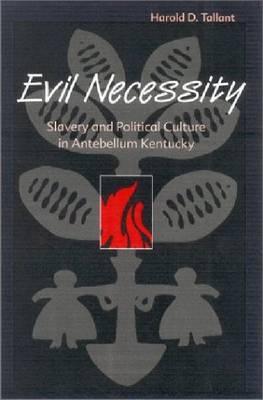 Evil Necessity: Slavery and Political Culture in Antebellum Kentucky (Hardback)