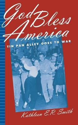 God Bless America: Tin Pan Alley Goes to War (Hardback)