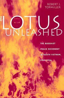 The Lotus Unleashed: The Buddhist Peace Movement in South Vietnam, 1964-1966 (Hardback)
