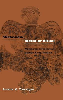 Miskwabik, Metal of Ritual: Metallurgy in Precontact Eastern North America (Hardback)