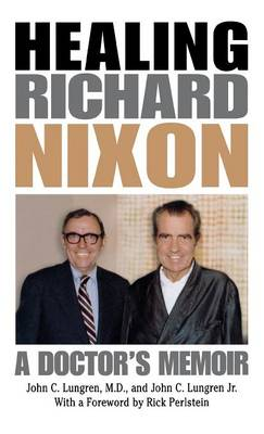 Healing Richard Nixon: A Doctor's Memoir (Hardback)