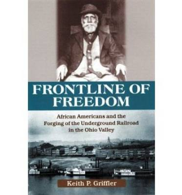 Front Line of Freedom: African Americans and the Forging of the Underground Railroad in the Ohio Valley (Hardback)