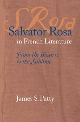 Salvator Rosa in French Literature: From the Bizarre to the Sublime (Hardback)