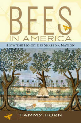 Bees in America: How the Honey Bee Shaped a Nation (Hardback)