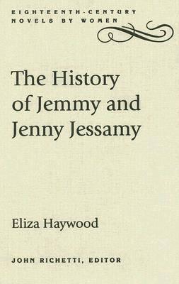 The History of Jemmy and Jenny Jessamy - Eighteenth-century Novels by Women (Hardback)