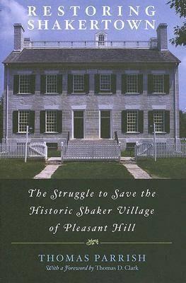 Restoring Shakertown: The Struggle to Save the Historic Shaker Village of Pleasant Hill (Hardback)