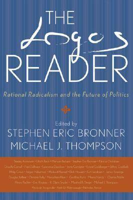 The Logos Reader: Rational Radicalism and the Future of Politics (Hardback)