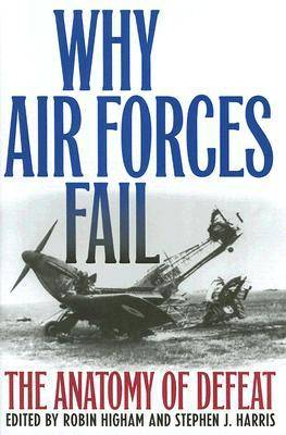 Why Air Forces Fail: The Anatomy of Defeat (Hardback)