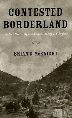 Contested Borderland: The Civil War in Appalachian Kentucky and Virginia (Hardback)