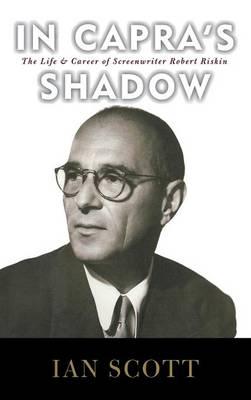In Capra's Shadow: The Life and Career of Screenwriter Robert Riskin (Hardback)