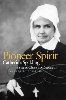 Pioneer Spirit: Catherine Spalding, Sister of Charity of Nazareth (Hardback)