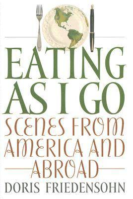 Eating as I Go: Scenes from America and Abroad (Hardback)