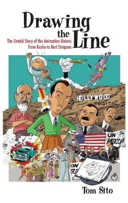 Drawing the Line: The Untold Story of the Animation Unions from Bosko to Bart Simpson (Hardback)