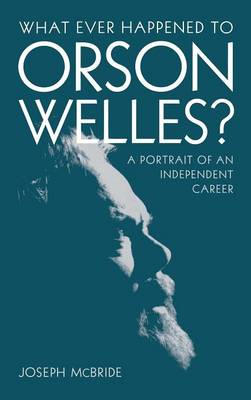 What Ever Happened to Orson Welles?: A Portrait of an Independent Career (Hardback)