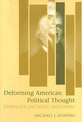 Deforming American Political Thought: Ethnicity, Facticity, and Genre (Hardback)