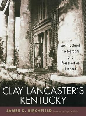 Clay Lancaster's Kentucky: Architectural Photographs of a Preservation Pioneer (Hardback)