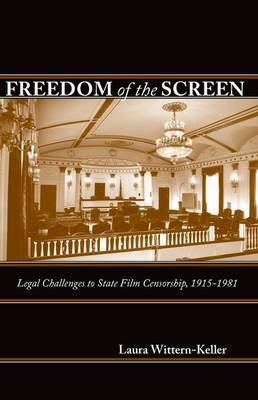 Freedom of the Screen: Legal Challenges to State Film Censorship, 1915-1981 (Hardback)