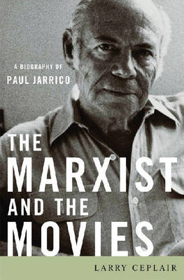 The Marxist and the Movies: A Biography of Paul Jarrico (Hardback)