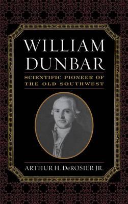 William Dunbar: Scientific Pioneer of the Old Southwest (Hardback)
