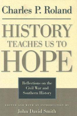 History Teaches Us to Hope: Reflections on the Civil War and Southern History (Hardback)