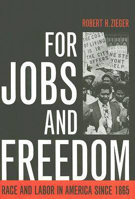 For Jobs and Freedom: Race and Labor in America Since 1865 (Hardback)