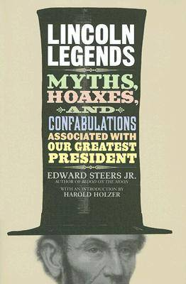 Lincoln Legends: Myths, Hoaxes, and Confabulations Associated with Our Greatest President (Hardback)