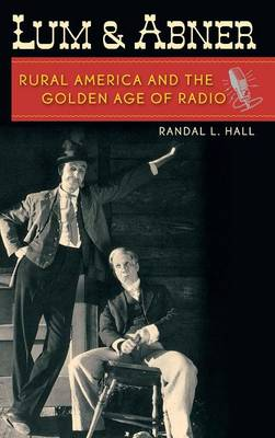 Lum and Abner: Rural America and the Golden Age of Radio (Hardback)