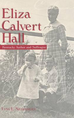 Eliza Calvert Hall: Kentucky Author and Suffragist (Hardback)