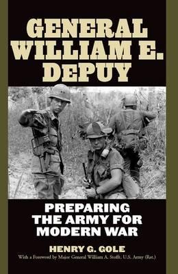 General William E. DePuy: Preparing the Army for Modern War - AN AUSA Title, American Warriors Series (Hardback)