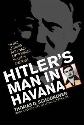 Hitler's Man in Havana: Heinz Luning and Nazi Espionage in Latin America (Hardback)